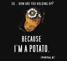 Because I'm A Potato by AJColpitts