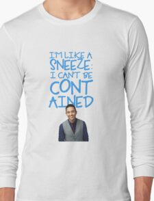 I'm Like A Sneeze: I Can't Be Contained  Long Sleeve T-Shirt