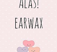 Alas! Earwax by pelguin