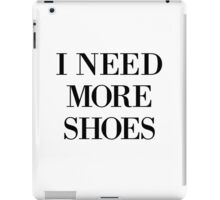 I Need More Shoes iPad Case/Skin