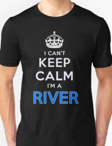 I can't keep calm. I'm a RIVER T-Shirt