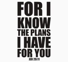 For I Know the Plans I have for You - Jer 29:11 by CoveredByTees
