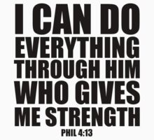 I can do all things - Phil 4:13 by CoveredByTees
