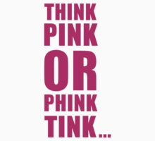 THINK PINK OR PHINK TINK ... Kids Tee
