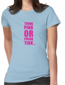 THINK PINK OR PHINK TINK ... Womens Fitted T-Shirt