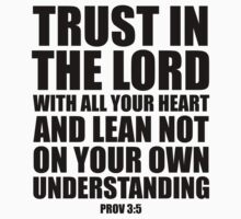 Trust in the LORD with all your heart - Prov 3:5 by CoveredByTees