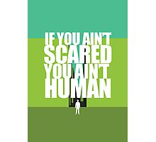 If you ain't scared, you ain't human Photographic Print