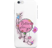 Better with you iPhone Case/Skin