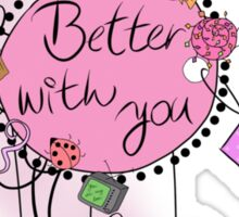 Better with you Sticker
