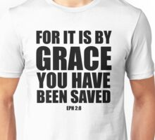 For it is by grace you have been saved - Eph 2:8 Unisex T-Shirt