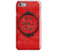 It's Still You, It's Still /You/  iPhone Case/Skin