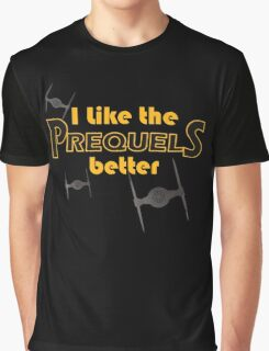 I like the prequels better Graphic T-Shirt