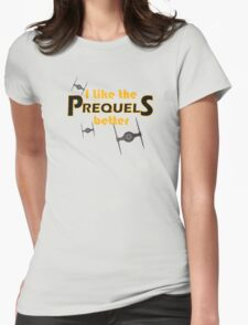 I like the prequels better Womens Fitted T-Shirt