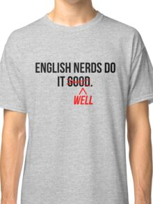 English nerds do it well Classic T-Shirt