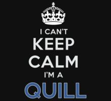 I can't keep calm. I'm a QUILL by kin-and-ken