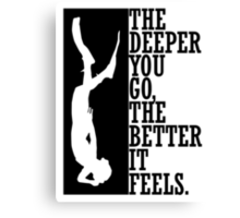 The deeper you go the better it feels Canvas Print