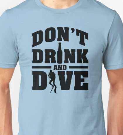 Don't drink and dive Unisex T-Shirt