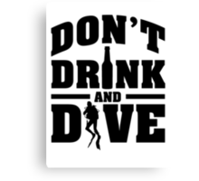 Don't drink and dive Canvas Print