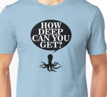 How deep can you get? Unisex T-Shirt