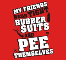 My friends wear tight rubber suits and pee themselves by nektarinchen
