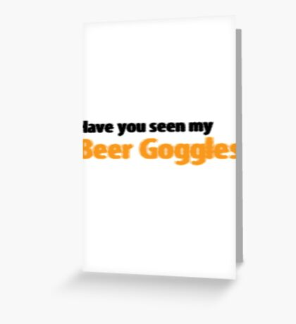 Have you seen my beer goggles Greeting Card