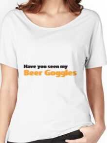 Have you seen my beer goggles Women's Relaxed Fit T-Shirt