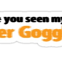 Have you seen my beer goggles Sticker