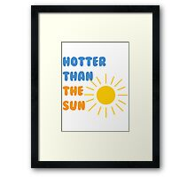 Hotter than the sun Framed Print