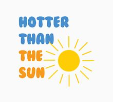 Hotter than the sun Unisex T-Shirt
