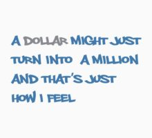 A dollar might just turn into a million and that's just how I feel by MegaLawlz