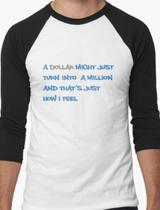A dollar might just turn into a million and that's just how I feel Men's Baseball ¾ T-Shirt