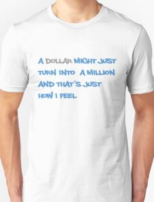 A dollar might just turn into a million and that's just how I feel Unisex T-Shirt