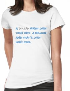 A dollar might just turn into a million and that's just how I feel Womens Fitted T-Shirt