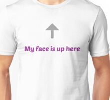 My face is up here Unisex T-Shirt
