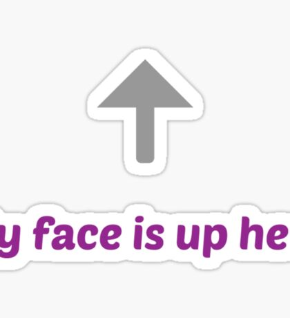 My face is up here Sticker