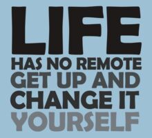 Life has no remote, get up and change it yourself by digerati