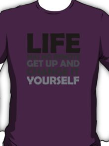 Life has no remote, get up and change it yourself T-Shirt