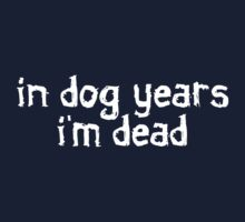 In dog years I'm dead Kids Tee