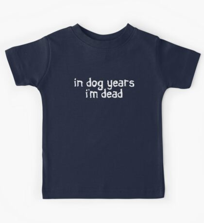 In dog years I'm dead Kids Clothes