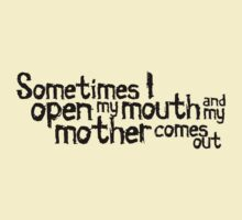 Sometimes I open my mouth and my mother comes out by digerati