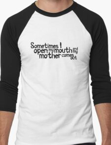 Sometimes I open my mouth and my mother comes out Men's Baseball ¾ T-Shirt
