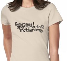 Sometimes I open my mouth and my mother comes out Womens Fitted T-Shirt