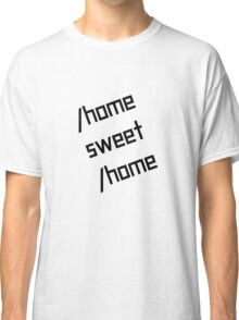 /home sweet /home Classic T-Shirt