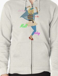 Let's go to the Mall ! :D Zipped Hoodie