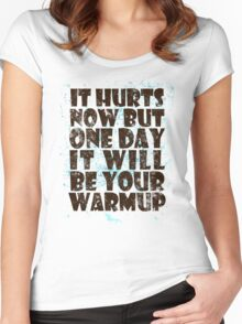 It hurts now but one day it will be your warmup Women's Fitted Scoop T-Shirt