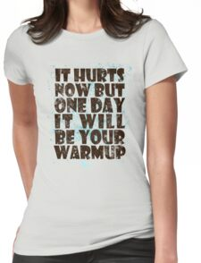 It hurts now but one day it will be your warmup Womens Fitted T-Shirt