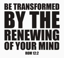 Be Transformed -  Rom 12:2 by CoveredByTees