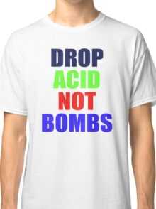 DROP ACID NOT BOMBS - BEZ Classic T-Shirt
