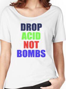 DROP ACID NOT BOMBS - BEZ Women's Relaxed Fit T-Shirt