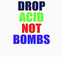 DROP ACID NOT BOMBS - BEZ Unisex T-Shirt